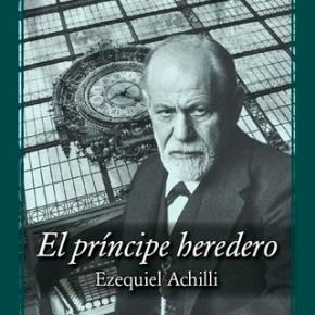 """""""EL PRINCIPE HEREDERO"""" de EZEQUIEL ACHILLI – Por Dra. RaquelTesone"""
