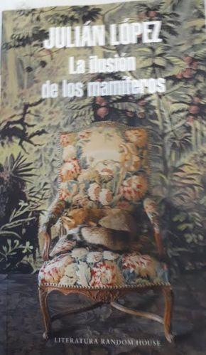 La ilusión de los mamíferos, de Julián López, 2018 – Por Lic. MarianaWassner